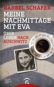 'Meine Nachmittage mit Eva - Über Leben nach Auschwitz' von Bärbel Schäfer